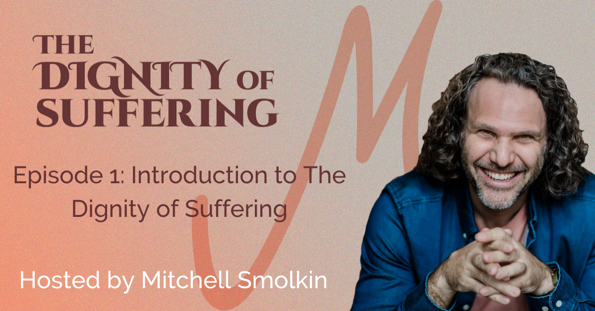 Episode 1: Welcome to The Dignity of Suffering