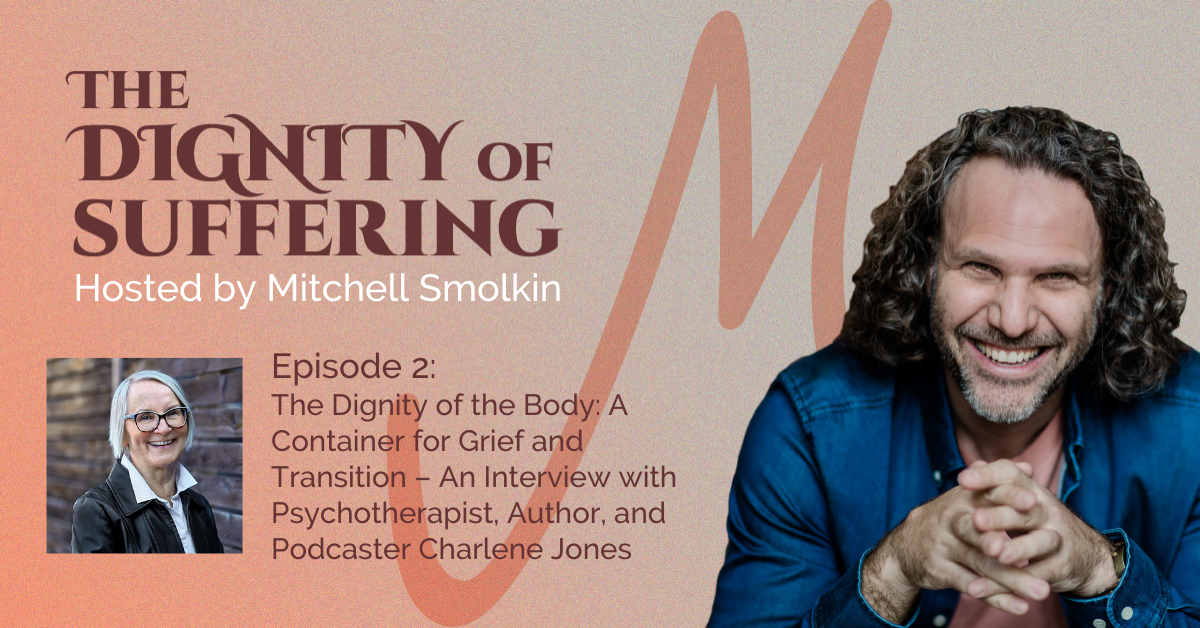 Episode 2: The Dignity of the Body: A Container for Grief and Transition – An Interview with Psychotherapist, Author, and Podcaster Charlene Jones