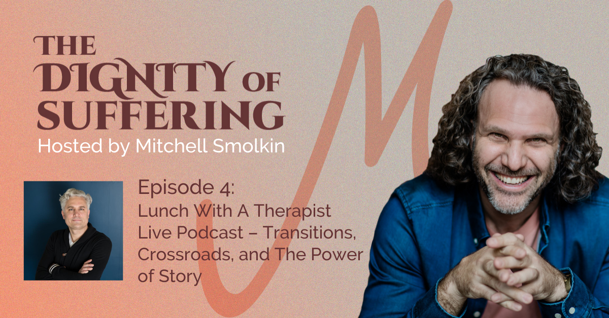 Episode 4: Lunch With A Therapist Live Podcast – Transitions, Crossroads, and The Power of Story