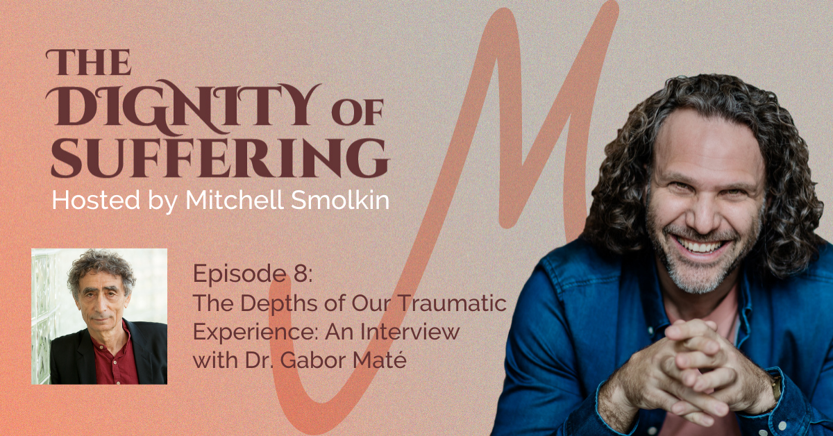Episode 8: The Depths of Our Traumatic Experience: An Interview with Dr. Gabor Maté