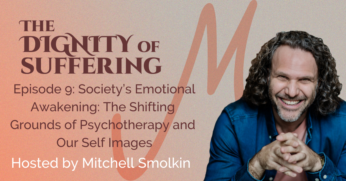 Episode 9: Society's Emotional Awakening: The Shifting Grounds of Psychotherapy and Our Self Images