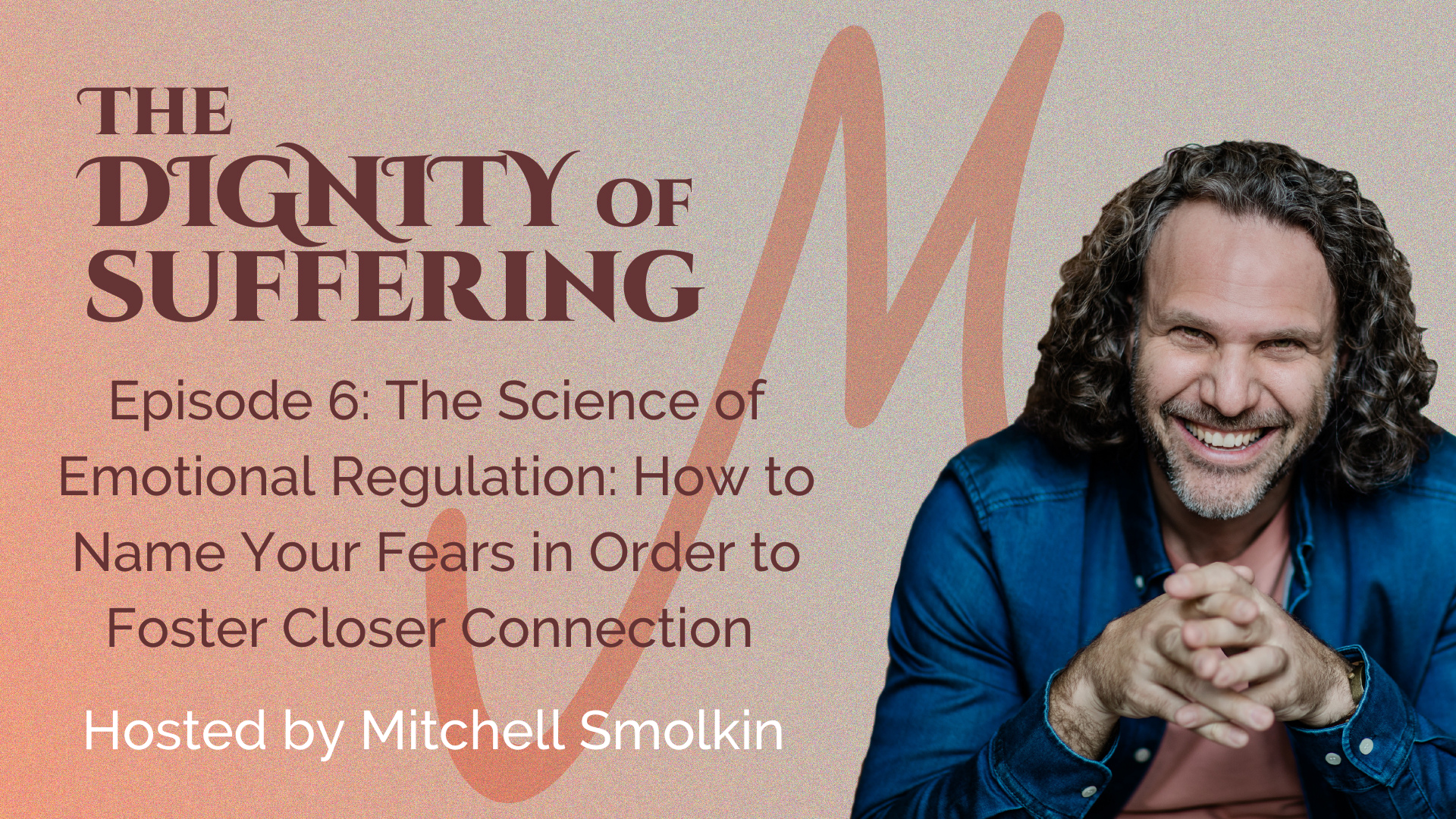 Episode 6:  The Science of Emotional Regulation: How to Name Your Fears in Order to Foster Closer Connection
