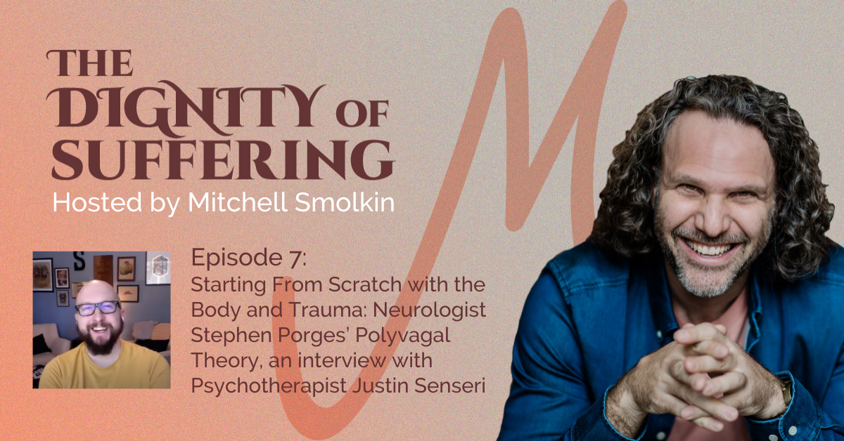Episode 7: Starting From Scratch with the Body and Trauma: Neurologist Stephen Porges' Polyvagal Theory, an interview with Psychotherapist Justin Senseri