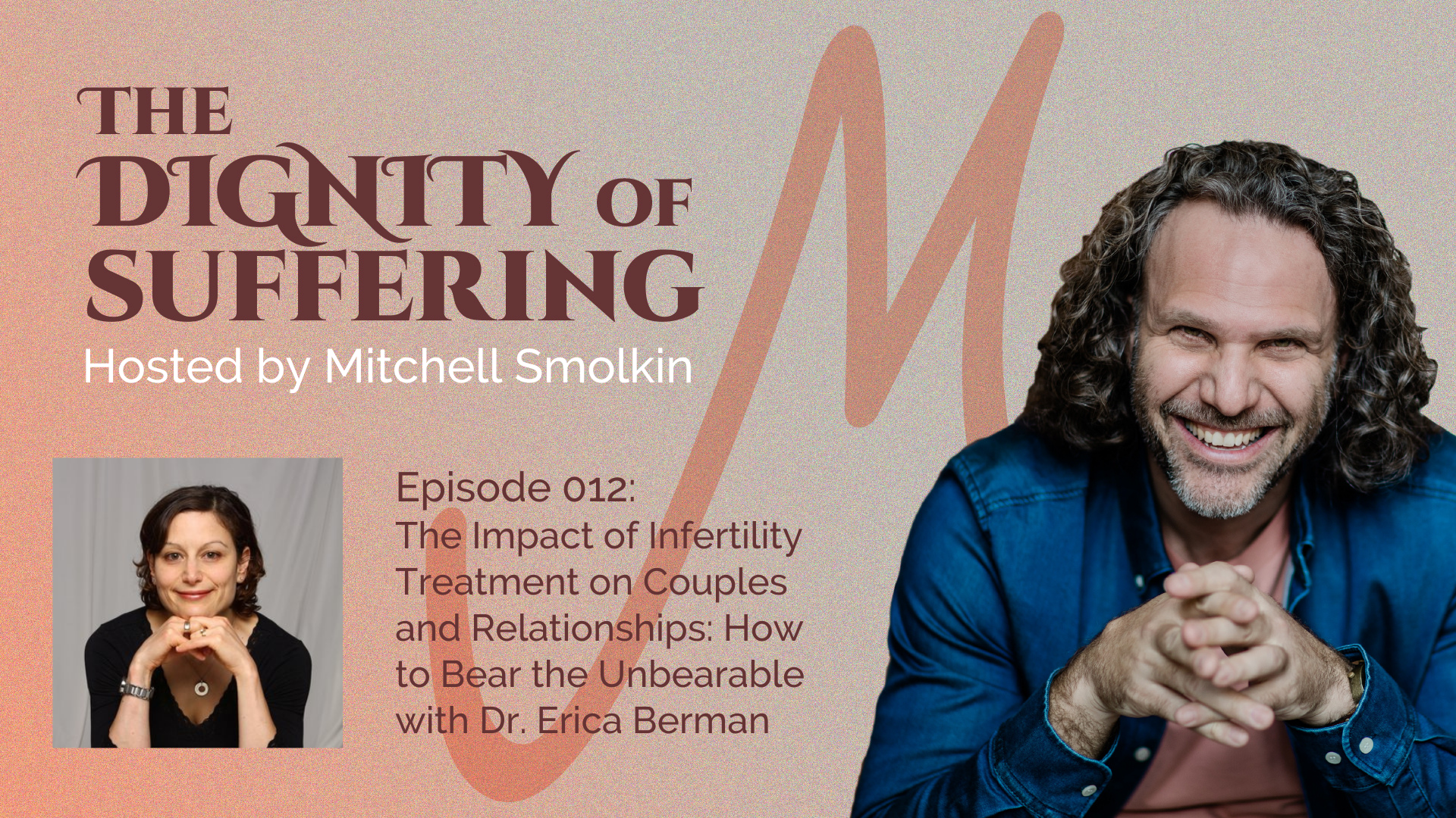 Episode 012: The Impact of Infertility Treatment on Couples and Relationships: How to Bear the Unbearable with Dr. Erica Berman