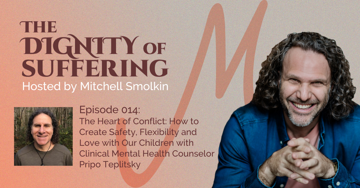 Episode 014: The Heart of Conflict: How to Create Safety, Flexibility and Love with Our Children with Clinical Mental Health Counselor Pripo Teplitsky
