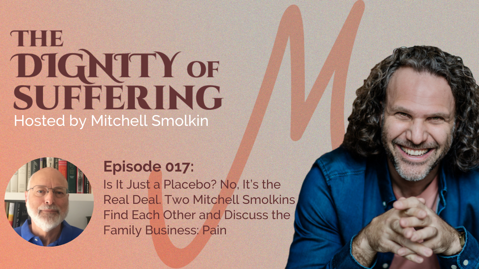 Episode 017: Is It Just a Placebo? No, It's the Real Deal. Two Mitchell Smolkins Find Each Other and Discuss the Family Business: Pain