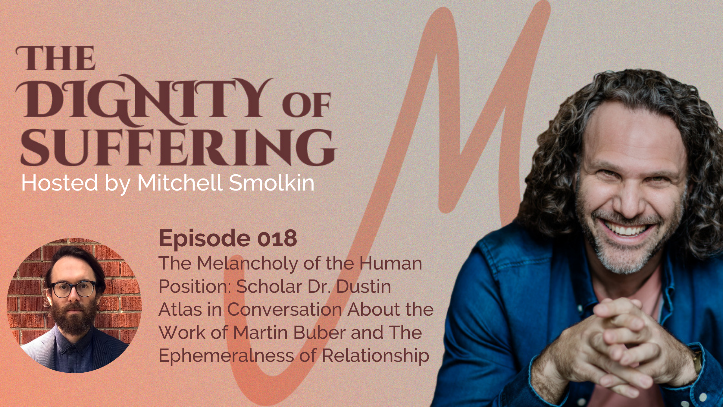Episode 018: The Melancholy of the Human Position: Scholar Dr. Dustin Atlas in Conversation About the Work of Martin Buber and The Ephemeralness of Relationship