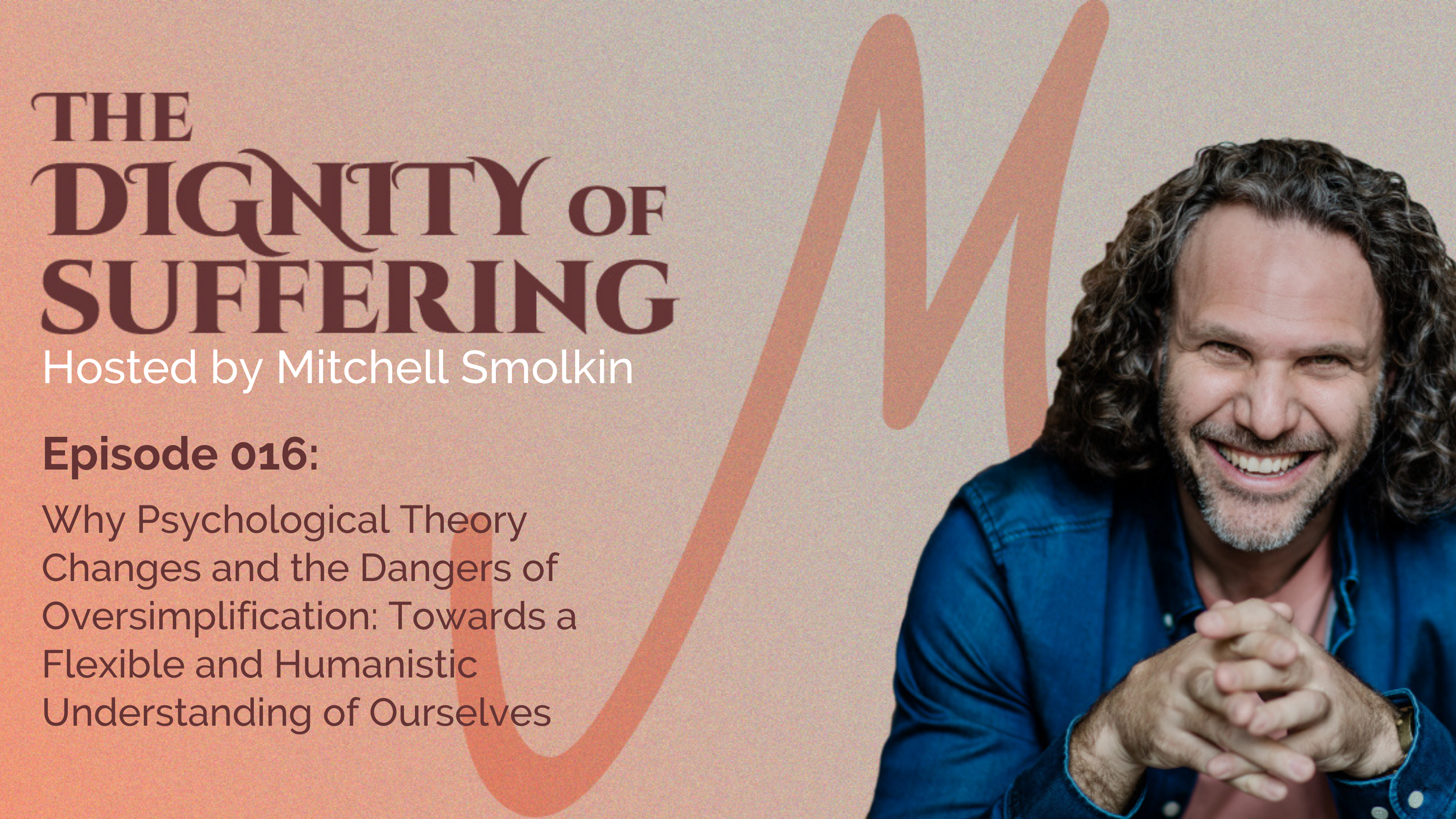 Episode 016: Why Psychological Theory Changes & the Dangers of Oversimplification: Towards a Flexible and Humanistic Understanding of Ourselves