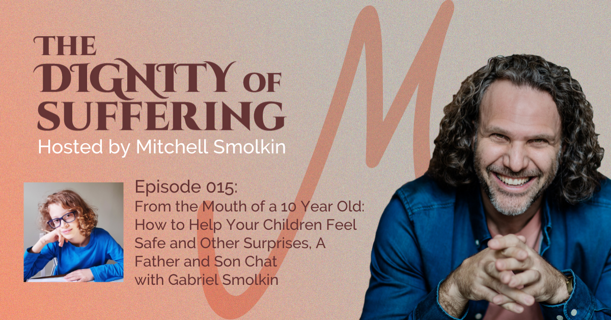 Episode 015: From the Mouth of a 10 Year Old: How to Help Your Children Feel Safe and Other Surprises, A Father and Son Chat with Gabriel Smolkin