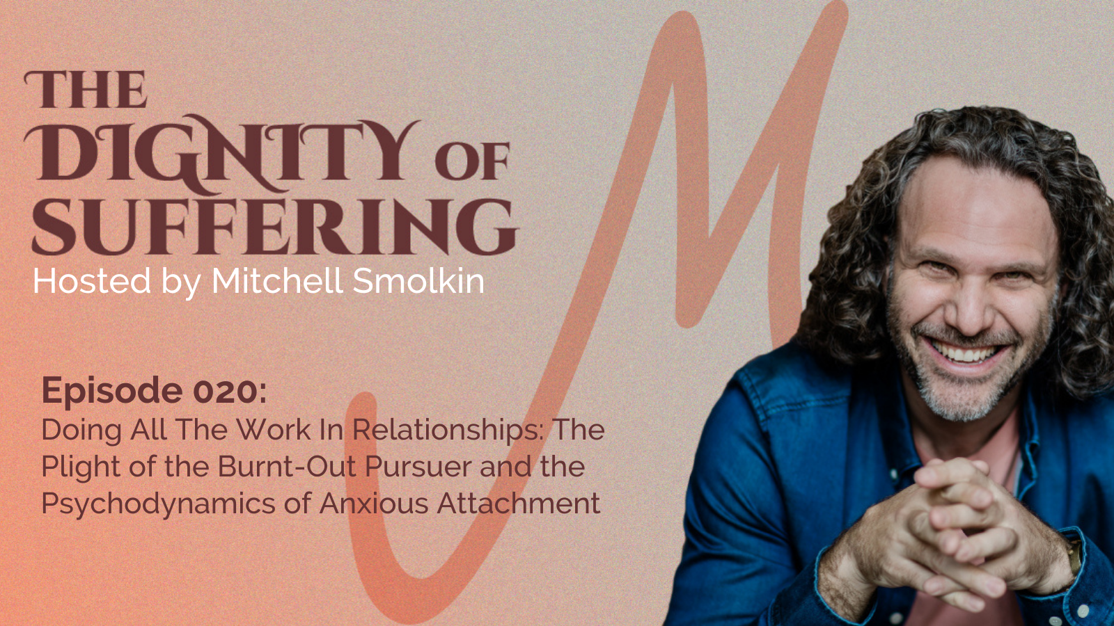 Episode 020: Doing All The Work In Relationships: The Plight of the Burnt-Out Pursuer and the Psychodynamics of Anxious Attachment